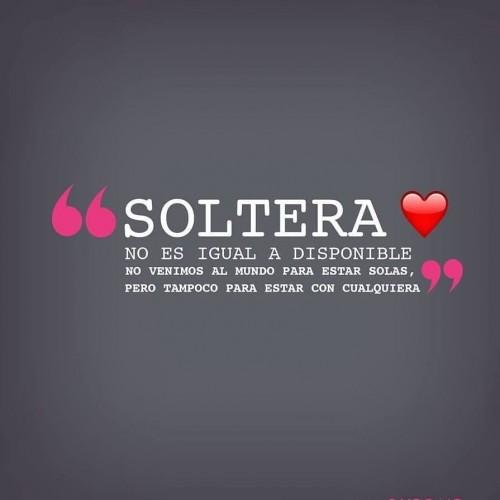 Soltera no es igual a disponible. No venimos al mundo para estar solas, pero tampoco para estar con cualquiera!